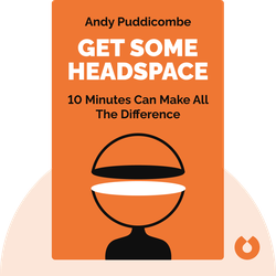 Get Some Headspace: 10 Minutes Can Make All the Difference von Andy Puddicombe