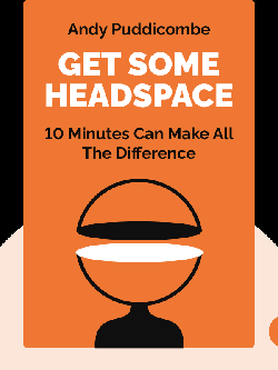 Get Some Headspace: 10 Minutes Can Make All the Difference by Andy Puddicombe
