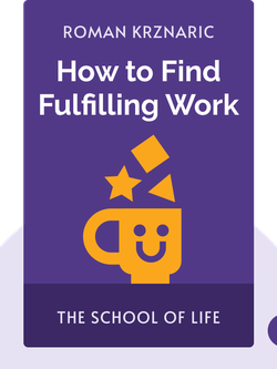 How to Find Fulfilling Work: The School of Life by Roman Krznaric