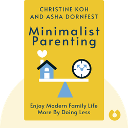 Minimalist Parenting: Enjoy Modern Family Life More by Doing Less by Christine Koh and Asha Dornfest