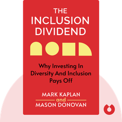 The Inclusion Dividend: Why Investing in Diversity and Inclusion Pays Off by Mark Kaplan and Mason Donovan
