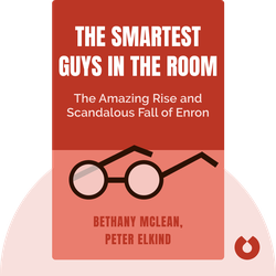 The Smartest Guys in the Room: The Amazing Rise and Scandalous Fall of Enron by Bethany Mclean, Peter Elkind
