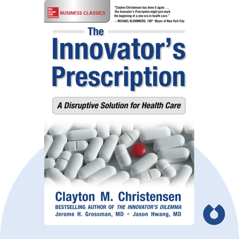 The Innovator's Prescription von Clayton Christensen, Jerome H. Grossman, Jason D. Hwang