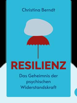 Resilienz: Das Geheimnis der psychischen Widerstandskraft – Was uns stark macht gegen Stress, Depressionen und Burn-out by Christina Berndt