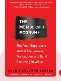 The Membership Economy: Find Your Super Users, Master the Forever Transaction, and Build Recurring Revenue von Robbie Kellman Baxter