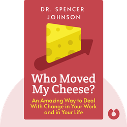Who Moved My Cheese?: An Amazing Way to Deal With Change in Your Work and in Your Life by Dr. Spencer Johnson