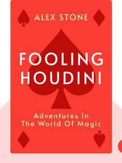 Fooling Houdini: Adventures in the World of Magic by Alex Stone