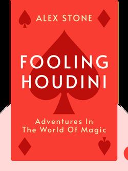 Fooling Houdini: Adventures in the World of Magic von Alex Stone