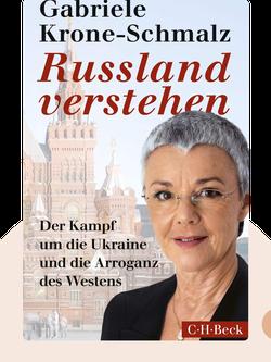 Russland verstehen: Der Kampf um die Ukraine und die Arroganz des Westens von Gabriele Krone-Schmalz
