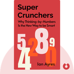 Super Crunchers: Why Thinking-by-Numbers Is the New Way to be Smart von Ian Ayres