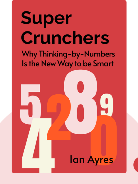 Super Crunchers: Why Thinking-by-Numbers Is the New Way to be Smart by Ian Ayres