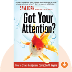 Got Your Attention?: How to Create Intrigue and Connect with Anyone by Sam Horn