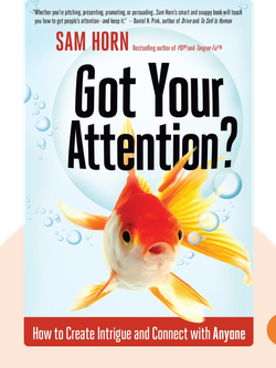 Got Your Attention?: How to Create Intrigue and Connect with Anyone von Sam Horn