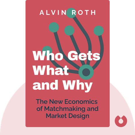 Who Gets What – and Why by Alvin Roth