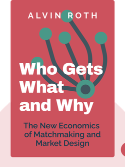 Who Gets What – and Why: The New Economics of Matchmaking and Market Design  by Alvin Roth