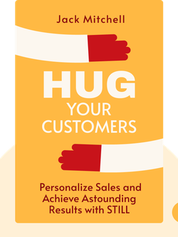 Hug Your Customers: STILL the Proven Way to Personalize Sales and Achieve Astounding Results by Jack Mitchell