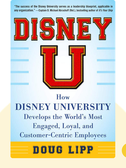 Disney U: How Disney University Develops the World's Most Engaged, Loyal, and Customer-Centric Employees von Doug Lipp