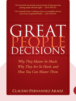 Great People Decisions: Why They Matter So Much, Why They Are So Hard and How You Can Master Them  by Claudio Fernandez-Araoz