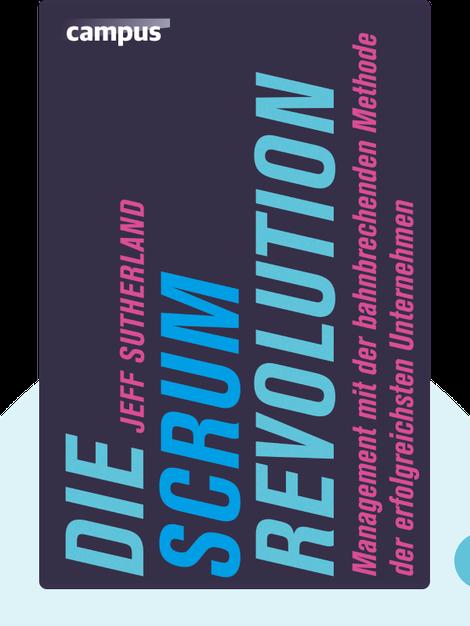 Die Scrum-Revolution: Management mit der bahnbrechenden Methode der erfolgreichsten Unternehmen by Jeff Sutherland