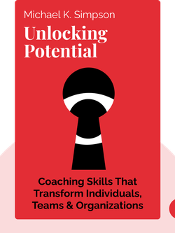 Unlocking Potential: Seven Coaching Skills That Transform Individuals, Teams & Organizations von Michael K. Simpson
