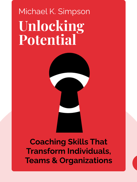 Unlocking Potential: Seven Coaching Skills That Transform Individuals, Teams & Organizations by Michael K. Simpson