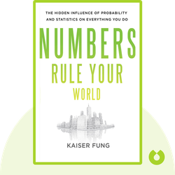Numbers Rule Your World: The Hidden Influence of Probability and Statistics on Everything You Do by Kaiser Fung