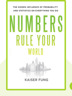 Numbers Rule Your World: The Hidden Influence of Probability and Statistics on Everything You Do von Kaiser Fung