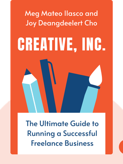 Creative, Inc.: The Ultimate Guide to Running a Successful Freelance Business by Meg Mateo Ilasco and Joy Deangdeelert Cho