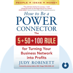 How to Be a Power Connector: The 5+50+100 Rule for Turning Your Business Network into Profits von Judy Robinett