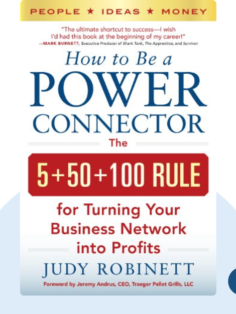How to Be a Power Connector: The 5+50+100 Rule for Turning Your Business Network into Profits by Judy Robinett