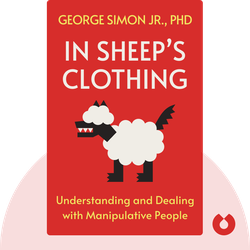 In Sheep's Clothing: Understanding and Dealing with Manipulative People von George Simon Jr., PhD