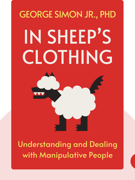 In Sheep's Clothing: Understanding and Dealing with Manipulative People by George Simon Jr., PhD