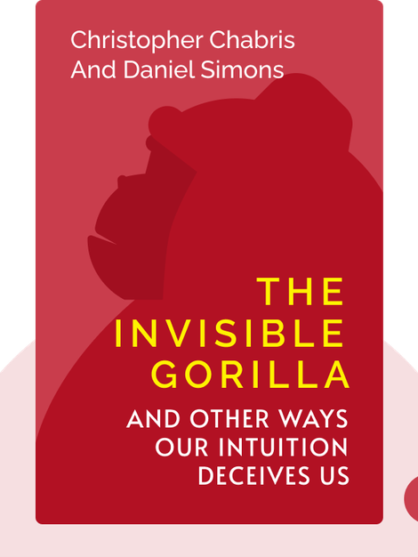 The Invisible Gorilla: And Other Ways Our Intuition Deceives Us by Christopher Chabris and Daniel Simons