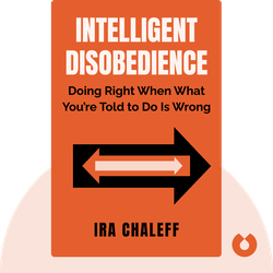 Intelligent Disobedience: Doing Right When What You're Told to Do Is Wrong by Ira Chaleff