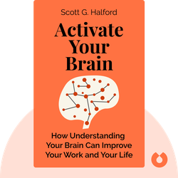 Activate Your Brain: How Understanding Your Brain Can Improve Your Work and Your Life by Scott G. Halford