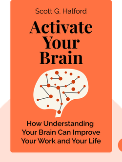 Activate Your Brain: How Understanding Your Brain Can Improve Your Work and Your Life von Scott G. Halford