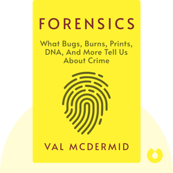 Forensics: What Bugs, Burns, Prints, DNA, and More Tell Us About Crime by Val McDermid
