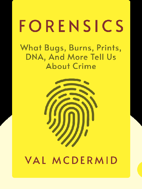 Forensics: What Bugs, Burns, Prints, DNA, and More Tell Us About Crime von Val McDermid