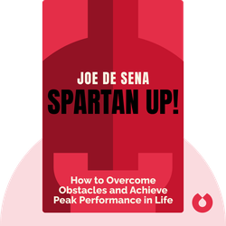 Spartan Up!: A Take-No-Prisoners Guide to Overcoming Obstacles and Achieving Peak Performance in Life by Joe de Sena