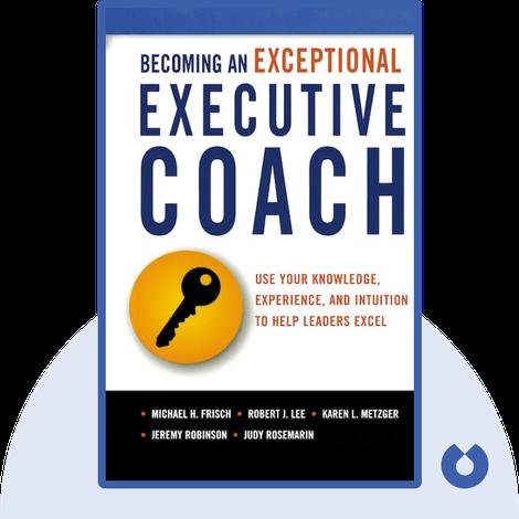Becoming an Exceptional Executive Coach von Michael Frisch, Robert Lee, Karen L. Metzger, Jeremy Robinson and Judy Rosemarin