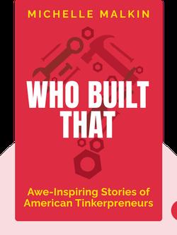 Who Built That: Awe-Inspiring Stories of American Tinkerpreneurs by Michelle Malkin