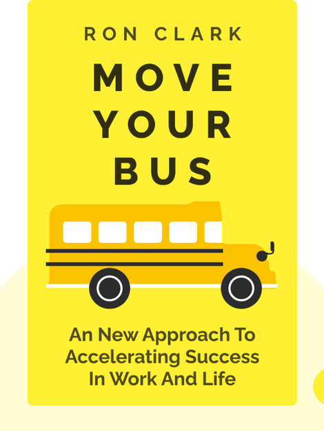 Move Your Bus: An Extraordinary New Approach to Accelerating Success in Work and Life by Ron Clark