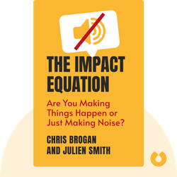 The Impact Equation: Are You Making Things Happen or Just Making Noise? by Chris Brogan and Julien Smith