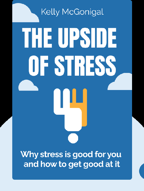 The Upside of Stress: Why stress is good for you and how to get good at it by Kelly McGonigal