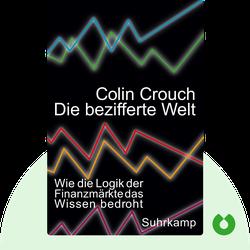 Die bezifferte Welt: Wie die Logik der Finanzmärkte das Wissen bedroht von Colin Crouch