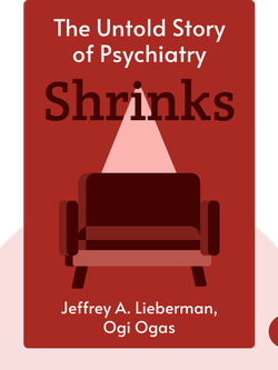 Shrinks: The Untold Story of Psychiatry by Jeffrey A. Lieberman, Ogi Ogas