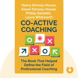 Co-Active Coaching: Changing Business, Transforming Lives - The Book That Helped Define the Field of Professional Coaching by Henry Kimsey-House, Karen Kimsey-House, Phillip Sandahl, Laura Whitworth