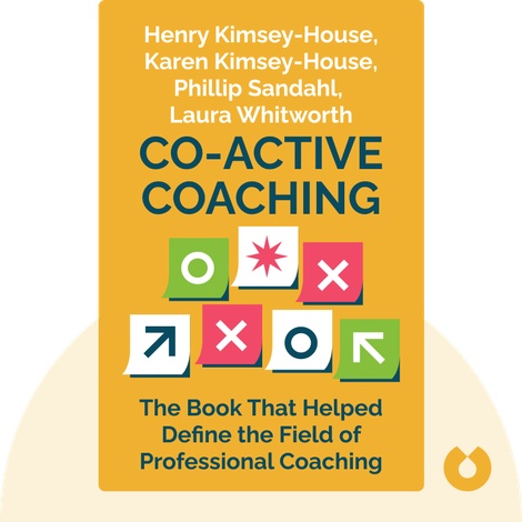 Co-Active Coaching by Henry Kimsey-House, Karen Kimsey-House, Phillip Sandahl, Laura Whitworth