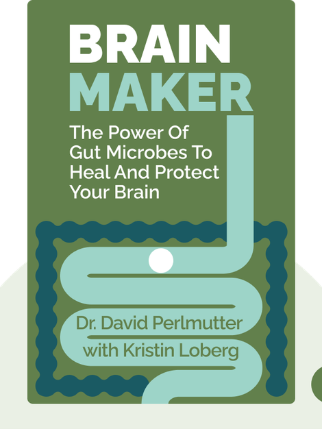 Brain Maker: The Power of Gut Microbes to Heal and Protect your Brain – for Life von Dr. David Perlmutter with Kristin Loberg