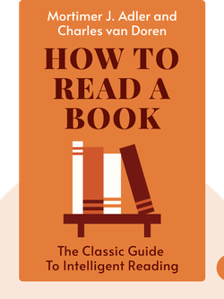 How to Read a Book: The Classic Guide to Intelligent Reading von Mortimer J. Adler and Charles van Doren